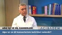 Ağız içi ve dil kanserlerinin belirtileri nelerdir?