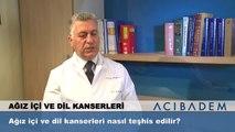 Ağız içi ve dil kanserleri nasıl teşhis edilir?