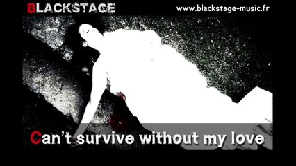 CAN'T SURVIVE WITHOUT MY LOVE - Blackstage