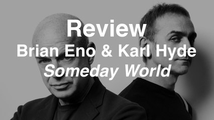 Eno + Hyde - Someday World | Review | Musique Info Service