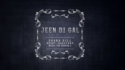 Prabh Gill Feat. Raxstar, The Prophe C - Jeen Di Gal [Official Teaser]