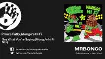 Prince Fatty, Mungo's Hi Fi - Say What You're Saying - Mungo's Hi Fi Mix - feat. George Dekker