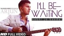 "I'll Be Waiting (""Kabhi Jo Baadal Barse"") Arjun Feat.Arijit Singh   Full Video Song (HD)"