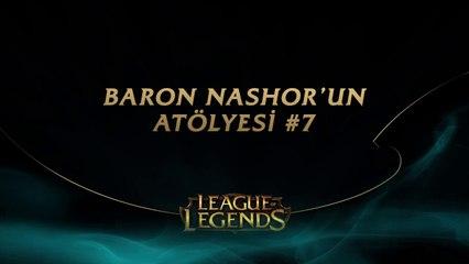 Baron Nashor'un Atölyesi #7