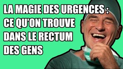 La magie des urgences : tout ce qu'on peut trouver dans le rectum des gens