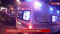 Aydın'da iki kaza: 1 ölü, biri ağır 8 yaralı