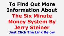 Six Minute Money Review - Jerry Steiner The 6 Minute Money Review Does It Really Work  Is it Scam Or Real At sixminutemoney.com Video Reviews And Testimonial 2014