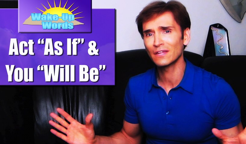 ACT AS IF and YOU WILL BE: John Basedow's Wake-Up Words #6