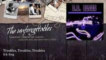 B B  King - Troubles, Troubles, Troubles