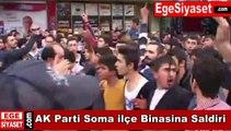 AK Parti Soma İlçe Binasına Saldırı!