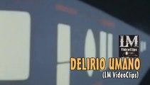 DELIRIO UMANO   (LM VideoClips)