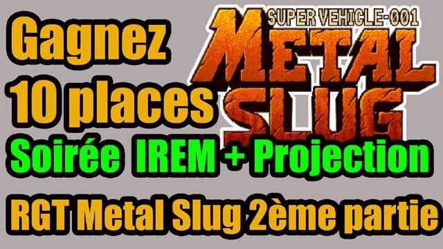 10 places à Gagner - soirée IREM - Metal Slug + diffusion RGT Partie 2