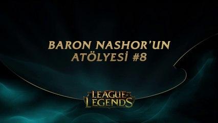 Baron Nashor'un Atölyesi #8