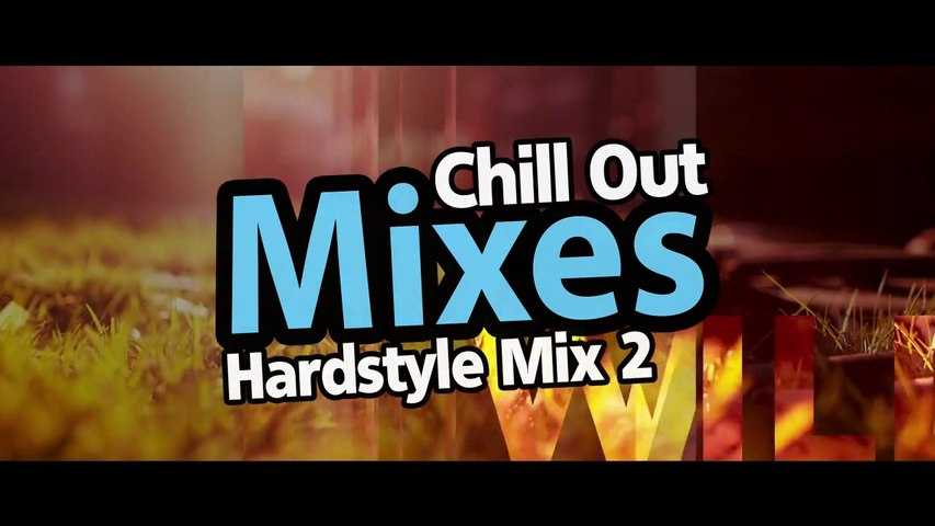 Chill Out Mixes Hardstyle Mix 2