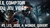 Le Comptoir du Jeu Vidéo #5 : les jeux à monde ouvert