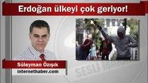 Süleyman Özışık : Erdoğan ülkeyi çok geriyor!