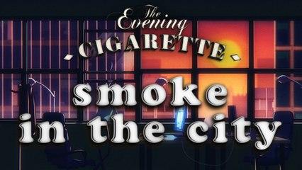 Fumée sur la ville | Smoke in the City - THE EVENING CIGARETTE