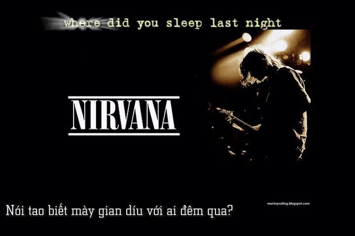 Nirvana - Where did you sleep last night[Vietsub]