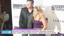 "Miranda Lambert Dishes On Rivalry Between Husband Blake Shelton And Adam Levine: ""Adam Has Done Some Crazy S--t"""