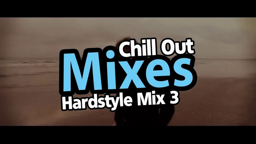 Chill Out Mixes Hardstyle Mix 3