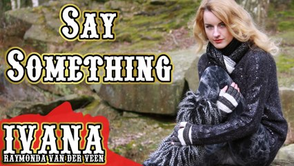 """Say Something"" A Great Big World & Christina Aguilera (Cover Official Music Video by Ivana)"