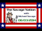 The Savage Nation - June 03 2014 FULL SHOW [PART 2 of 2]