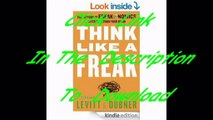 Think Like a Freak: The Authors of Freakonomics Offer to Retrain Your Brain [PDF Free Download]