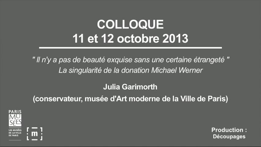 """Colloque """"Choisir Paris"""" : """"Il n'y a pas de beauté exquise sans une certaine étrangeté"""" La singularité de la donation Michael Werner - Julia Garimorth"""