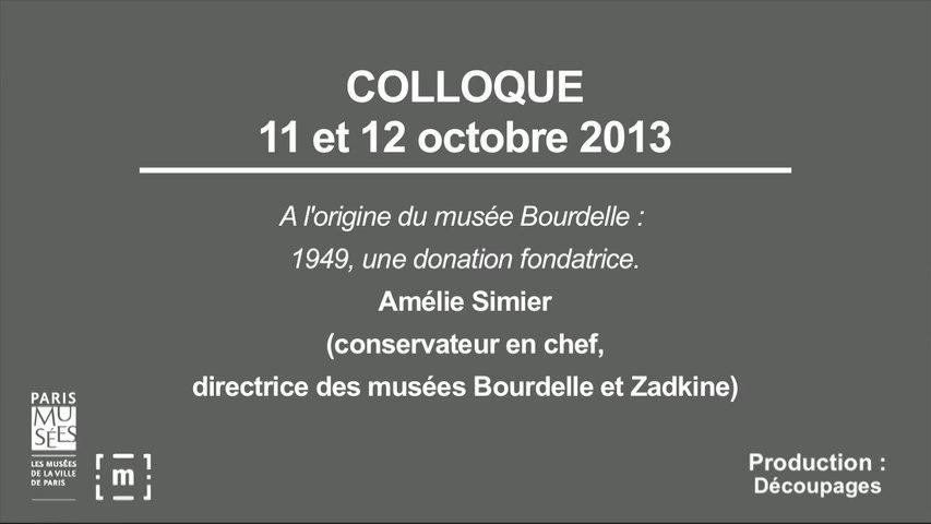 """Colloque """"Choisir Paris"""" : A l'origine du musée Bourdelle : 1949, une donation fondatrice - Amélie Simier"""
