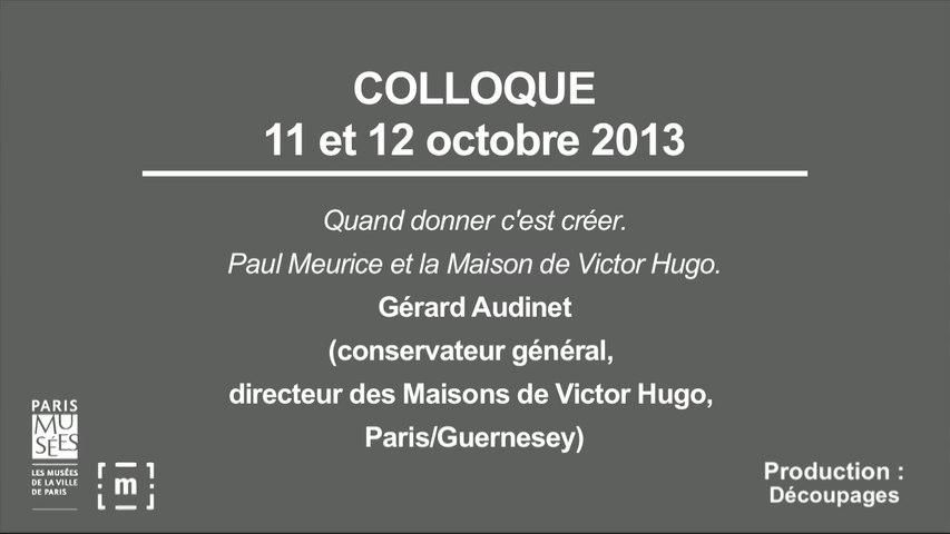 """Colloque """"Choisir Paris"""" : Quand donner c'est créer. Paul Meurice et la Maison de Victor Hugo - Gérard Audinet"""