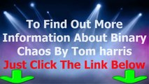 Binary Chaos Review -  The Binary Options Chaos By Tom Harris Does Binary Chaos Really  Work Automated Binary Options Trading Software For For Windows Pc  Laptops And Mac Desktop Computers The Binary Chaos Team Review Online 2014