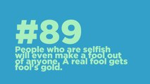 #89: People who are selfish will even make a fool out of anyone. A real fool gets fools gold.