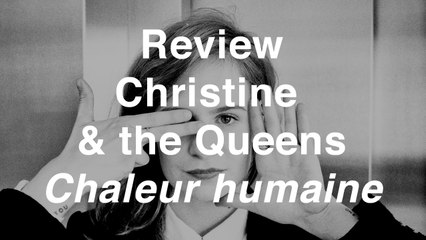 Christine & The Queens - Chaleur humaine | Review | Musique Info Service