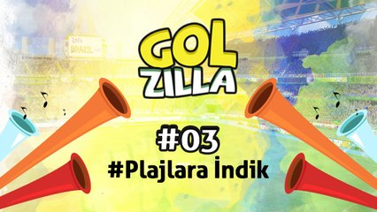Plajlara İndik - Golzilla #3 (Dünya Kupası Özel)
