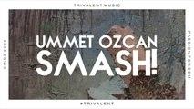 Ummet Ozcan - SMASH! (Original Mix)