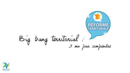 Big-bang territorial : 3 mn pour comprendre
