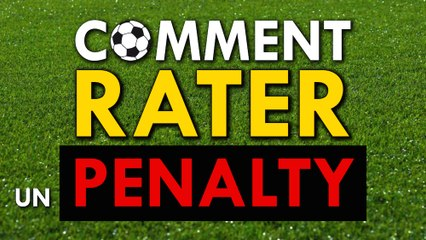 Comment rater un Penalty