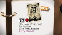 TV3 - 33 recomana - El testamento de María. Festival Grec. Capella MACBA. Barcelona
