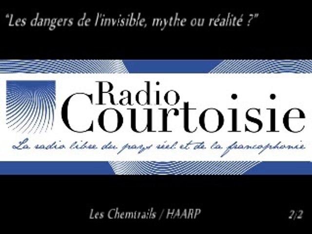 """Radio Courtoisie """"Les dangers de l'invisible, mythe ou réalité ?"""" (Chemtrails/HARRP) 2/2"""