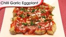 Chilli Garlic Eggplant - Chinese Eggplant Recipe By Annuradha Toshniwal