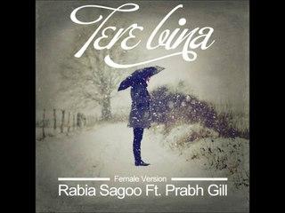 Tere Bina - Rabia Sagoo Ft. Prabh Gill