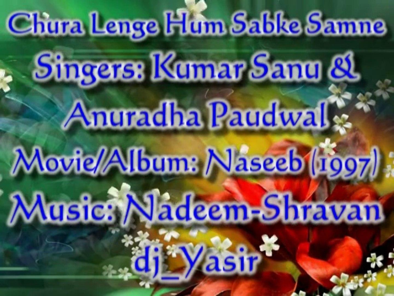 Chura Lenge Hum Sabke Samne Dil Tera - Kumar Sanu & Anuradha Paudwal -  Naseeb - YouTube - video dailymotion