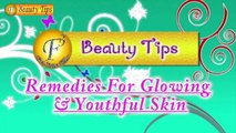 Video Remedies For Glowing & Youthful Skin