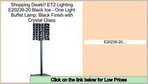 Best Value ET2 Lighting E20239-20 Black Ice - One Light Buffet Lamp; Black Finish with Crystal Glass