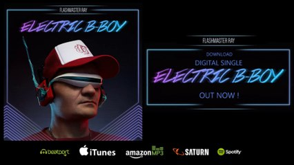 Flashmaster Ray - Electric B-Boy (#OFFICIAL SINGLE #VIDEO-SNIPPET) + #Remix