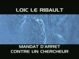 Loic Le Ribault : Mandat D'Arrêt Contre un Chercheur