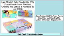 Consumer Reviews Baby Toddler Kid EVA Foam Puzzle Crawl Play Mat Crawling Mat Letters & Numbers 36 pcs K5058