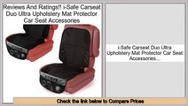 Reports Best i-Safe Carseat Duo Ultra Upholstery Mat Protector Car Seat Accessories