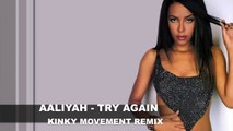 Aaliyah - Try Again (Kinky Movement Remix)