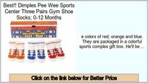 Reviews Best Dimples Pee Wee Sports Center Three Pairs Gym Shoe Socks; 0-12 Months